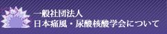 一般社団法人 日本痛風・尿酸核酸学会について